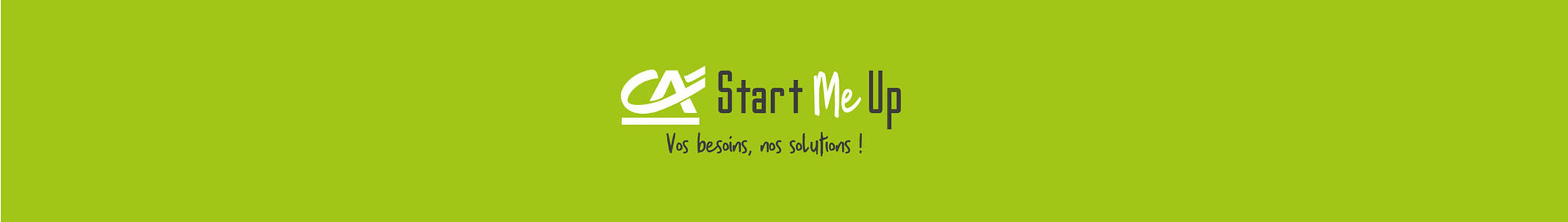 CA Start Me Up, Vos besoins, nos solutions !